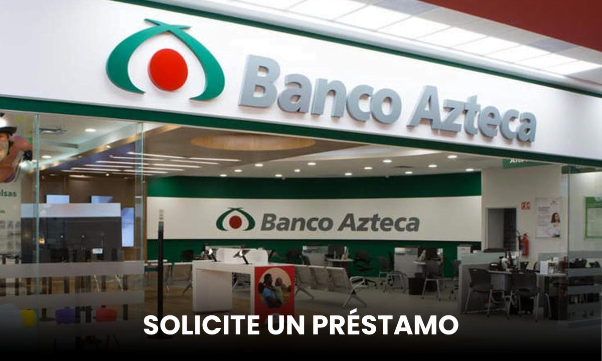 Cómo solicitar un préstamo en Banco Azteca